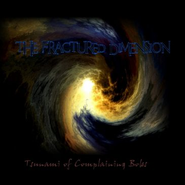 """The Fractured Dimension """"Tsunami Of Complaining Bobs"""""""