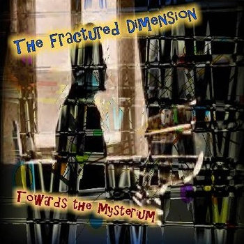 "The Fractured Dimension ""Towards The Mysterium"""